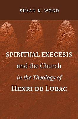 Spiritual Exegesis and the Church in the Theology of Henri de Lubac