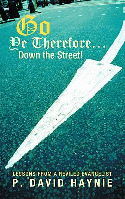 Go Ye Therefore ... Down the Street!