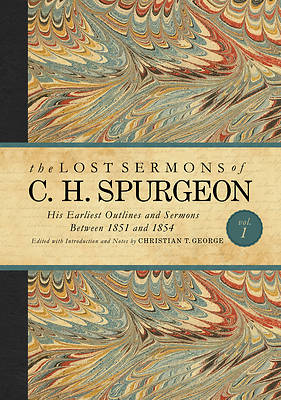 The Lost Sermons of Charles Spurgeon Volume I