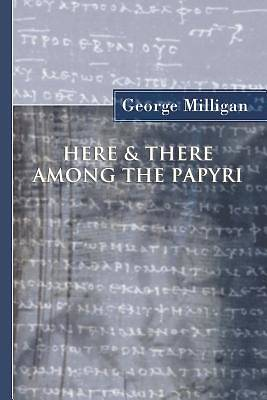 Here and There Among the Papyri