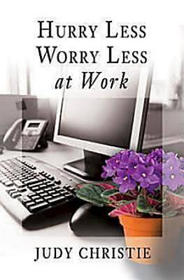 Hurry Less, Worry Less at Work - eBook [ePub]