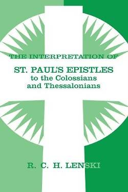 The Interpretation of St. Pauls Epistles to the Colossians and Thessalonians