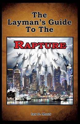 The Laymans Guide to the Rapture
