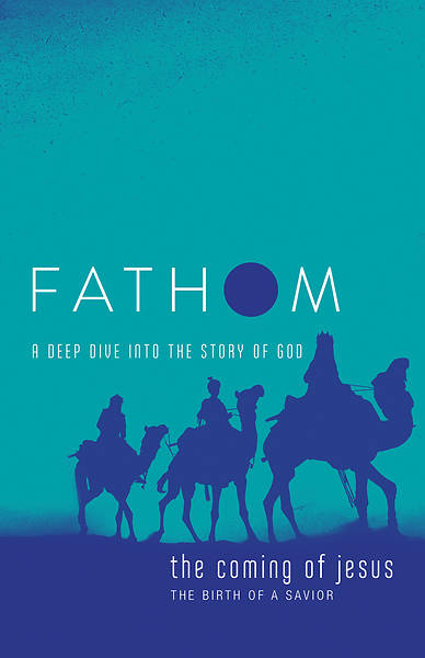 Fathom Bible Studies: The Coming of Jesus Student Journal