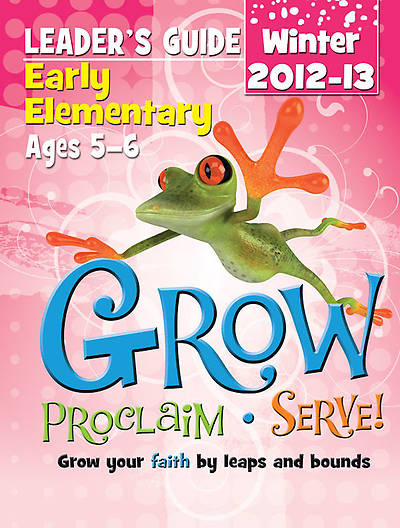 Grow, Proclaim, Serve! Early Elementary Leaders Guide Winter 2012-13