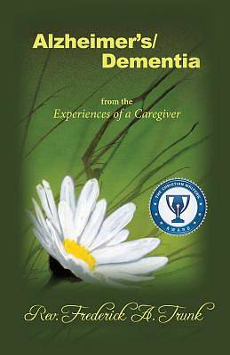 Alzheimers/Dementia from the Experiences of a Caregiver