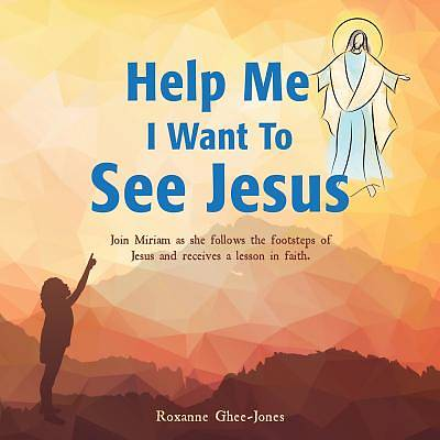 Help Me I Want to See Jesus