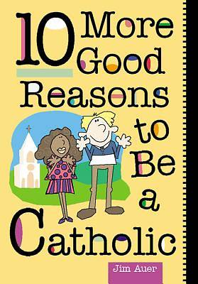 10 More Good Reasons to Be a Catholic [ePub Ebook]