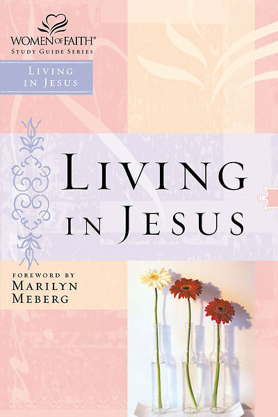 Women of Faith Study Guide Series - Living in Jesus