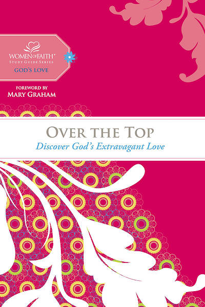 Women of Faith Study Guide Series - Over the Top