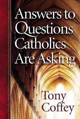 Answers to Questions Catholics Are Asking