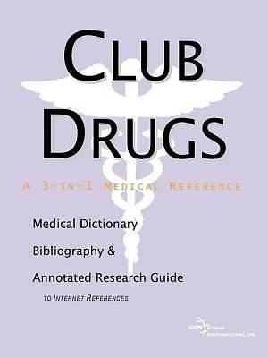 Club Drugs - A Medical Dictionary, Bibliography, and Annotated Research Guide to Internet References [Adobe Ebook]