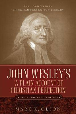 John Wesleys a Plain Account of Christian Perfection. the Annotated Edition.