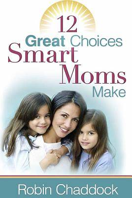 12 Great Choices Smart Moms Make [ePub Ebook]