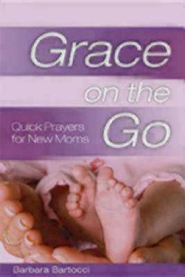 Grace on the Go - Quick Prayers for New Moms