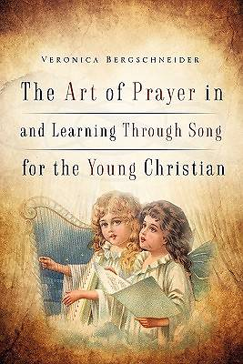 The Art of Prayer in and Learning Through Song for the Young Christian