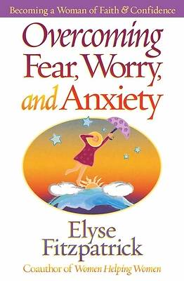 Overcoming Fear, Worry, and Anxiety