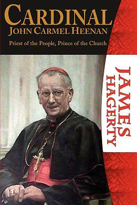 Cardinal John Carmel Heenan. Priest of the People, Prince of the Church