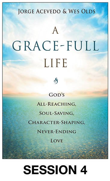 A Grace-Full Life Streaming Video Session 4