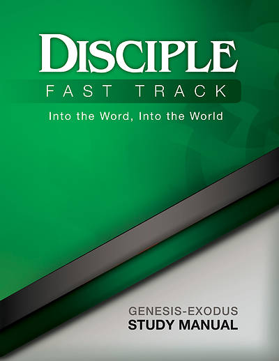 Disciple Fast Track Into the Word, Into the World Genesis-Exodus Study Manual