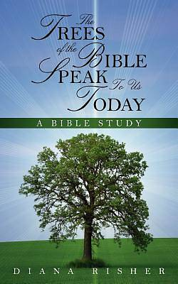 The Trees of the Bible Speak to Us Today