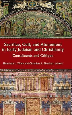 Sacrifice, Cult, and Atonement in Early Judaism and Christianity