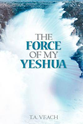 The Force of My Yeshua