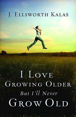 I Love Growing Older, But Ill Never Grow Old