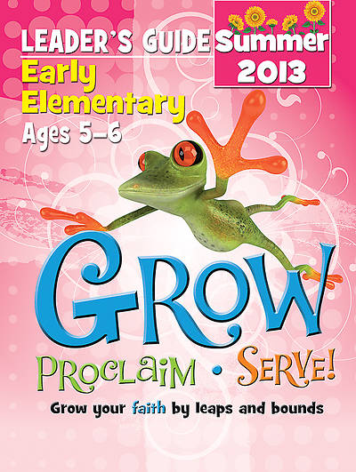 Grow, Proclaim, Serve! Early Elementary Leaders Guide Summer 2013 - Download Version