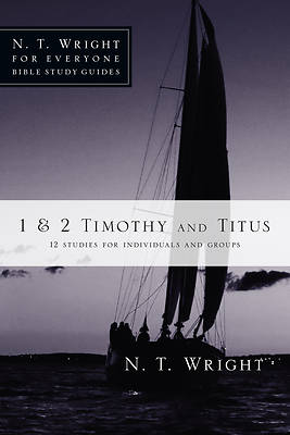 N. T. Wright for Everyone Bible Study Guides - 1 & 2 Timothy and Titus