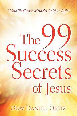 The 99 Success Secrets of Jesus