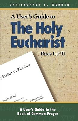 A Users Guide to the Holy Eucharist Rites I and II [ePub Ebook]