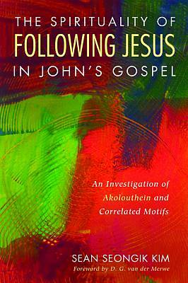 The Spirituality of Following Jesus in Johns Gospel