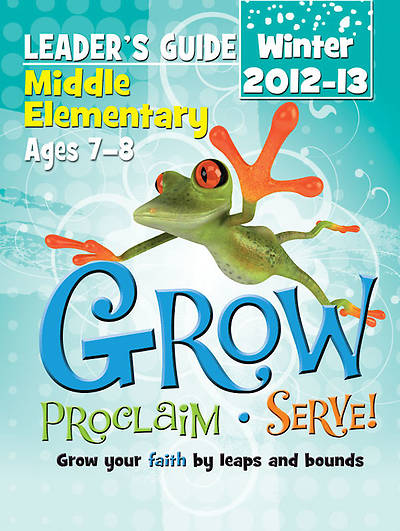 Grow, Proclaim, Serve! Middle Elementary Leaders Guide Winter 2012-13