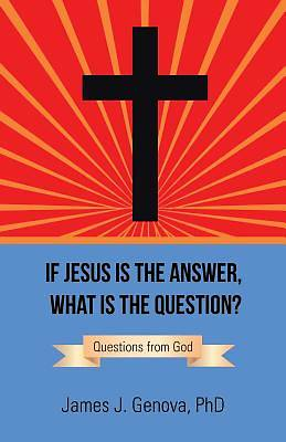 If Jesus Is the Answer, What Is the Question?