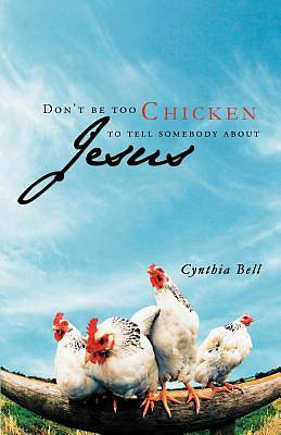 Dont Be Too Chicken to Tell Somebody about Jesus