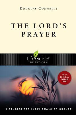 LifeGuide Bible Study - The Lords Prayer
