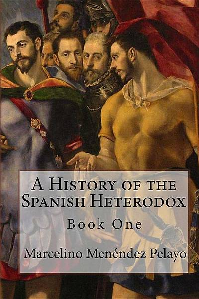 A History of the Spanish Heterodox