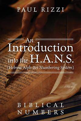 An Introduction Into the H.A.N.S. (Hebrew Alph-Bet Numbering System)