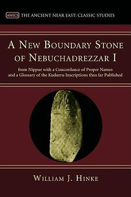 A   New Boundary Stone of Nebuchadnezzar I from Nippur with a Concordance of Proper Names and a Glossary of the Kudurru Inscriptions Thus Far Publishe
