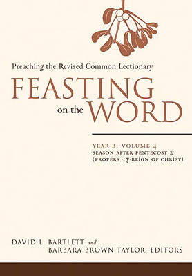 Feasting on the Word Year B Volume 4 - Season after Pentecost 2 (Propers 17-Reign of Christ)