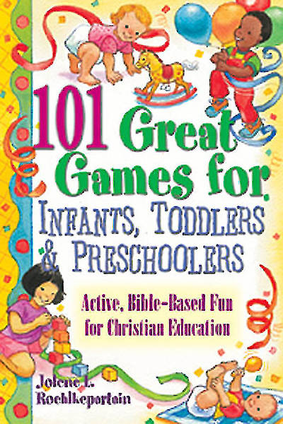 101 Great Games for Infants, Toddlers, and Preschoolers