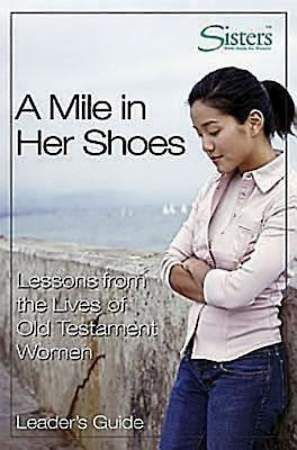 Sisters Bible Study for Women - A Mile in Her Shoes Leader`s Guide