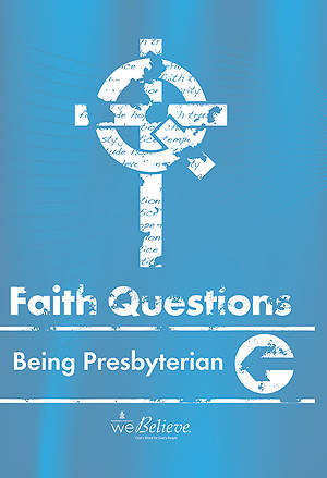 We Believe Faith Questions - Being Presbyterian