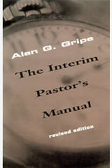 The Interim Pastors Manual Revised Edition