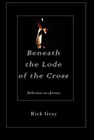 Beneath the Lode of the Cross