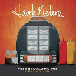 The Songs You've Already Heard; Best of Hawk Nelson
