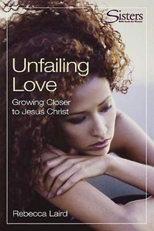 Sisters: Bible Study for Women - Unfailing Love - Participant`s Workbook