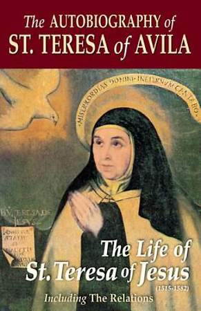 The Autobiography of St. Teresa of Avila Including the Relations