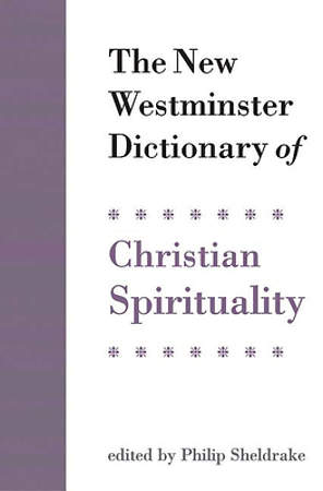 The New Westminster Dictionary of Christian Spirituality